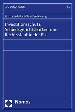 Investitionsschutz, Schiedsgerichtsbarkeit und Rechtsstaat in der EU von Ludwigs,  Markus, Remien,  Oliver
