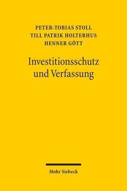 Investitionsschutz und Verfassung von Gött,  Henner, Holterhus,  Till Patrik, Stoll,  Peter-Tobias