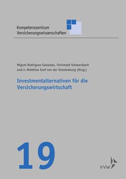Investmentalternativen für die Versicherungswirtschaft von Gonzalez,  Miguel Rodriguez, Graf von der Schulenburg,  Matthias, Schwarzbach,  Christoph