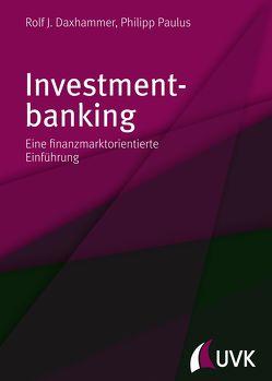 Investmentbanking von Daxhammer,  Rolf J., Paulus,  Philipp