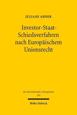 Investor-Staat-Schiedsverfahren nach Europäischem Unionsrecht von Ahner,  Juliane