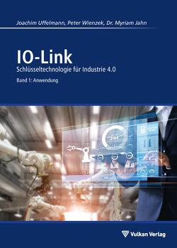 IO-Link – Band 1: Anwendung von Jahn,  Myriam, Uffelmann,  Joachim R, Wienzek,  Peter