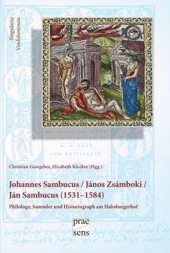 Iohannes Sambucus / János Zsámboki / Ján Sambucus (1531–1584) von Gastgeber,  Christian, Klecker,  Elisabeth