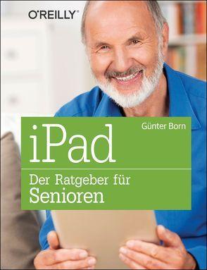iPad – Der Ratgeber für Senioren von Born,  Günter