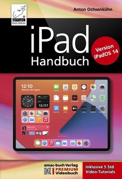 iPad Handbuch mit iPadOS 14 – PREMIUM Videobuch: Buch + 5 h Videotutorials von Ochsenkühn,  Anton