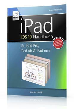 iPad iOS 10 Handbuch von Ochsenkühn,  Anton