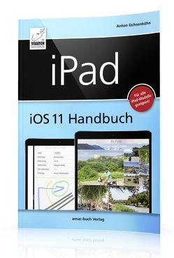 iPad iOS 11 Handbuch von Anton,  Ochsenkühn