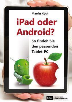 iPad oder Android? – So finden Sie den passenden Tablet-PC: von Koch,  Martin