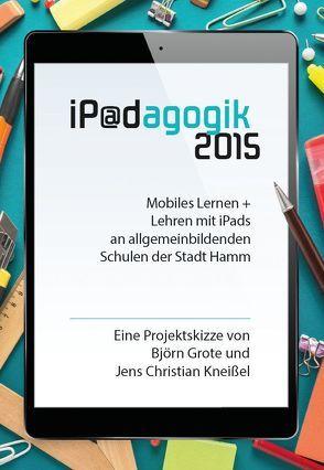 iPadagogik 2015 von Grote,  Björn, Kneißel,  Jens Christian