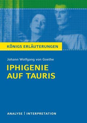Iphigenie auf Tauris. Königs Erläuterungen. von Bernhardt,  Rüdiger, Goethe,  Johann Wolfgang von