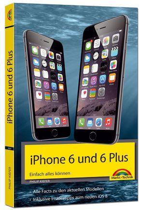 iPhone 6 und 6 Plus – Einfach alles können von Kiefer,  Philip