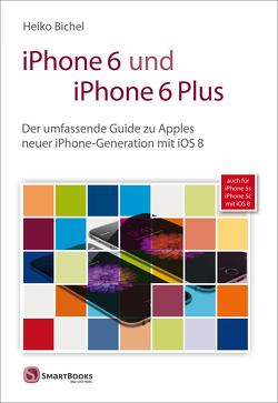 iPhone 6 und iPhone 6 Plus von Bichel,  Heiko