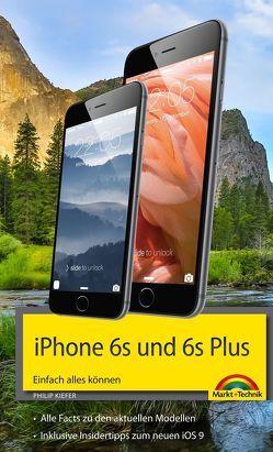 iPhone 6s und 6s Plus Einfach alles können – Die Anleitung zum neuen iPhone mit iOS 9 von Kiefer,  Philip