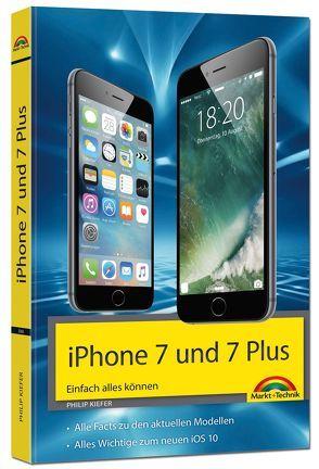 iPhone 7 und 7 Plus Einfach alles können – Die Anleitung zum neuen iPhone mit iOS 10 von Kiefer,  Philip