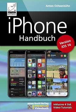 iPhone Handbuch Version iOS 14 – PREMIUM Videobuch: Buch + 4 h Videotutorials – für alle iPhones geeignet von Ochsenkühn,  Anton