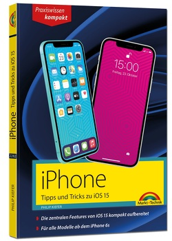 iPhone Tipps und Tricks zu iOS 15 – zu allen aktuellen iPhone Modellen von 12 bis iPhone 7 – komplett in Farbe von Kiefer,  Philip