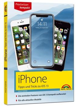 iPhone Tipps und Tricks zu iOS – zu allen aktuellen iPhone XR, XS, XS Max und Modellen 8, 8 Plus und X, ab iPhone 5S, iPhone 6, iPhone 7 – komplett in Farbe von Kiefer,  Philip