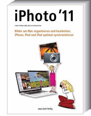 iPhoto 11 – Bilder am Mac organisieren und bearbeiten; iPhone, iPod und iPad optimal synchronisieren von Ochsenkühn,  Anton, Ochsenkühn,  Simone