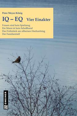 IQ-EQ: Vier Einakter von Gmeiner-Verlag GmbH,  Messkirch, Meyer-König,  Peter
