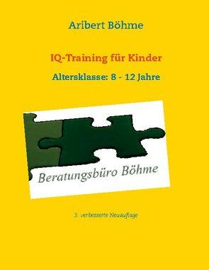 IQ-Training für Kinder von Böhme,  Aribert