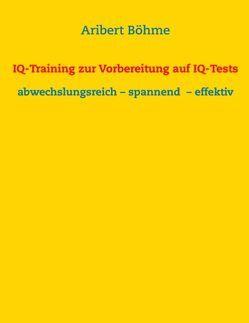 IQ-Training zur Vorbereitung auf IQ-Tests von Böhme,  Aribert