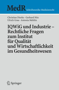 IQWiG und Industrie – Rechtliche Fragen zum Institut für Qualität und Wirtschaftlichkeit im Gesundheitswesen von Dierks,  Christian, Mehlitz,  Antonia, Nitz,  Gerhard, Stellpflug,  Martin