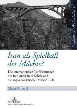 Iran als Spielball der Mächte? von Ahmadi,  Ghazal