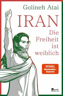 Iran – die Freiheit ist weiblich von Atai,  Golineh
