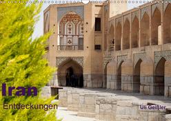 Iran – Entdeckungen (Wandkalender 2019 DIN A3 quer) von Geißler,  Uli