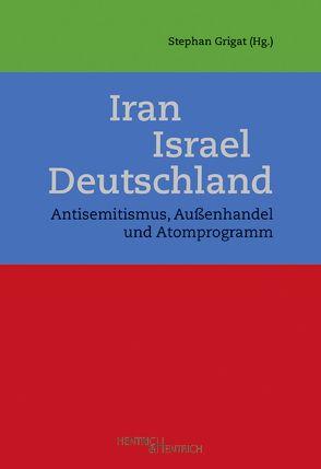 Iran – Israel – Deutschland von Grigat,  Stephan, Schoeps,  Julius H.