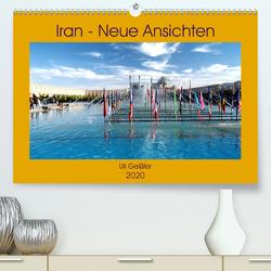 Iran – Neue Ansichten (Premium, hochwertiger DIN A2 Wandkalender 2020, Kunstdruck in Hochglanz) von Geißler,  Uli