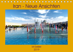 Iran – Neue Ansichten (Tischkalender 2019 DIN A5 quer) von Geißler,  Uli