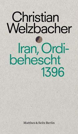 Iran, Ordibehescht 1396 von Welzbacher,  Christian