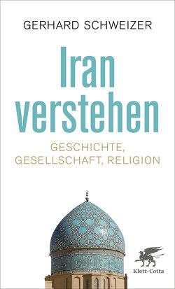 Iran verstehen von Schweizer,  Gerhard