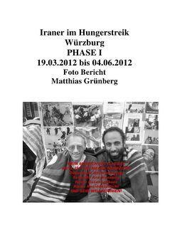 Iraner im Hungerstreik Würzburg PHASE I 19.03.2012 bis 04.06.2012 Foto Bericht Matthias Grünberg von Grünberg,  Matthias