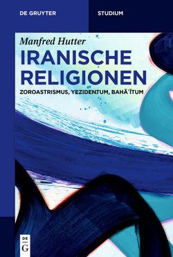 Iranische Religionen von Hutter,  Manfred