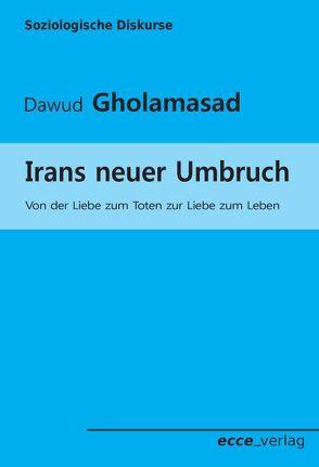 Irans neuer Umbruch von Gholamasad,  Dawud