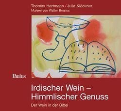 Irdischer Wein – Himmlischer Genuss von Brusius,  Walter, Hartmann,  Thomas, Klöckner,  Julia