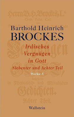 Irdisches Vergnügen in Gott von Brockes,  Barthold Heinrich, Rathje,  Jürgen
