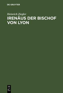 Irenäus der Bischof von Lyon von Ziegler,  Heinrich