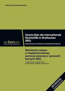 IRG Gesetz über die internationale Rechtshilfe in Strafsachen IRG. Übersetzung ins Polnische mit Fachwörterbuchverzeichnis von Tuora-Schwierskott,  Ewa