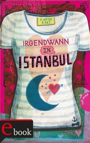 Irgendwann in Istanbul von Kaçi,  Karin, Liepins,  Carolin