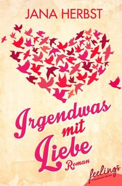 Irgendwas mit Liebe von Herbst,  Jana