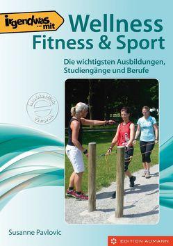 Irgendwas mit Wellness, Fitness & Sport von Pavlovic,  Susanne