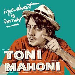 irgendwat is immer von Mahoni,  Toni
