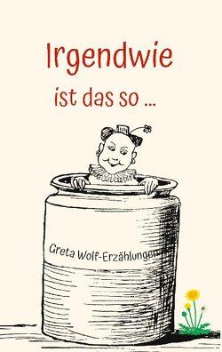 Irgendwie ist das so … von Wolf,  Greta