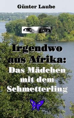 Irgendwo aus Afrika: Das Mädchen mit dem Schmetterling von Laube,  Günter