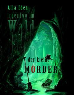 Irgendwo im Wald – der kleine Mörder von Iden,  Aila