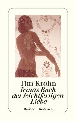 Irinas Buch der leichtfertigen Liebe von Krohn,  Tim
