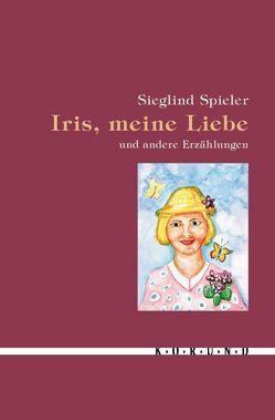 Iris, meine Liebe und andere Erzählungen von Spieler,  Sieglind